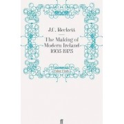 The Making of Modern Ireland, 1603-1923 by J. C. Beckett