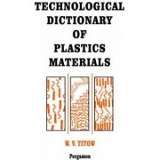 Technological Dictionary of Plastics Materials by W. V. Titow