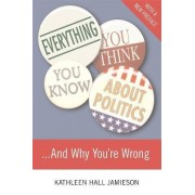 Everything You Think You Know About Politics...and Why You're Wrong by Kathleen Hall Jamieson