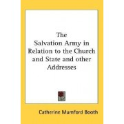 The Salvation Army in Relation to the Church and State and Other Addresses by Catherine Mumford Booth