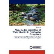 Algae as Bio-Indicators of Water Quality in Freshwater Ecosystems by Tules Banwa