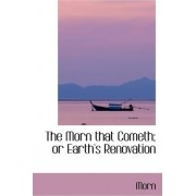 The Morn That Cometh; Or Earth's Renovation by Morn
