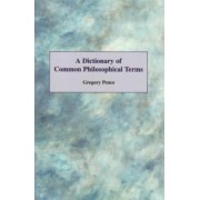 Elements Of Moral Philosophy A Dictionary Common Philosophyical Terms (Newcover) by Gregory Pence