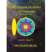 The Voyage of Kings: The Diamond (Third Beginning) Book III Volume VI