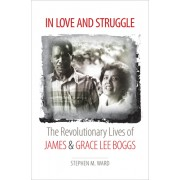 In Love and Struggle: The Revolutionary Lives of James and Grace Lee Boggs
