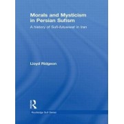 Morals and Mysticism in Persian Sufism by Lloyd Ridgeon