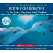Hope for Winter: The True Story of a Remarkable Dolphin Friendship by Craig Yates Hatkoff