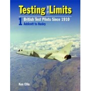 Testing to the Limits: British Test Pilots Since 1910 by Ken Ellis