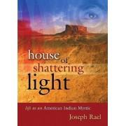 House of Shattering Light by Joseph Rael