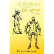 A Knight and His Armor by Ewart Oakeshott
