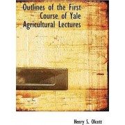 Outlines of the First Course of Yale Agricultural Lectures by Henry Steel Olcott