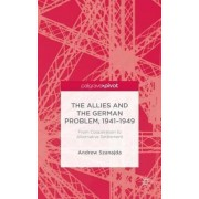 The Allies and the German Problem, 1941-1949 by Andrew Szanajda