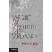 War, Guilt, and World Politics After World War II by Thomas U. Berger