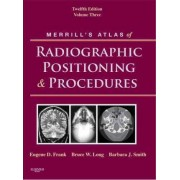 Merrill's Atlas of Radiographic Positioning and Procedures: v. 3 by Eugene D. Frank