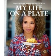 My Life on a Plate: Favourite recipes from around the world by Kelis Rogers