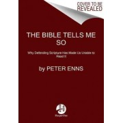 The Bible Tells Me So: Why Defending Scripture Has Made Us Unable to Read it by Peter Enns