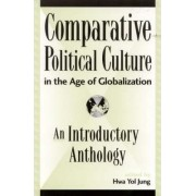 Comparative Political Culture in the Age of Globalization by Hwa Yol Jung
