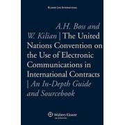 The UN Convention on the Use of Electronic Communications in International Contracts by Amelia M. Boss