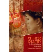 Chinese Identity in Post-Suharto Indonesia by Chang-Yau Hoon
