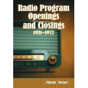 Radio Program Openings and Closings, 1931-1972 by Vincent Terrace