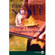 Things I Want My Daughters to Know by Elizabeth Noble