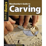 Woodworker's Guide to Carving (Back to Basics) by John Kelsey