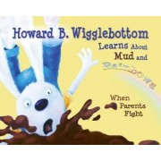 Howard B. Wigglebottom Learns about Mud and Rainbows by Howard Binkow