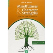 Ryan M. Niemiec Mindfulness and Character Strengths: A Practical Guide to Flourishing