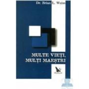Multe vieti multi maestri - Dr. Brian L. Weiss