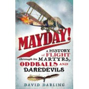 Mayday!: A History of Flight Through Its Martyrs, Oddballs, and Daredevils
