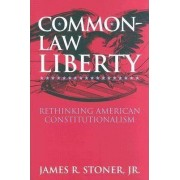 Common Law Liberty by James R. Stoner