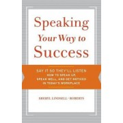 Speaking Your Way to Success by Sheryl Lindsell-Roberts