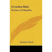 A London Baby by Elizabeth T Meade