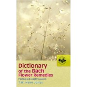 Dictionary Of The Bach Flower Remedies by T. W. Hyne Jones