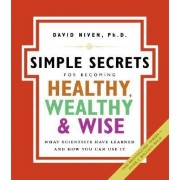 Simple Secrets For Becoming Healthy, Wealthy And Wise: What Scientists Have Learned And How You Can Use It NSPB by David Niven