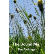 The Bound Man, and Other Stories by Ilse Aichinger