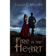 Fire in the Heart by Lesley J Mooney