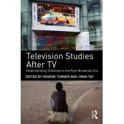 Television Studies After TV by Graeme Turner