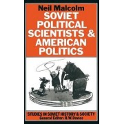 Soviet Political Scientists and American Politics by Neil Malcolm