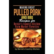 Making Great Pulled Pork and BBQ by Bernie's Country Kitchen