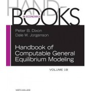 Handbook of Computable General Equilibrium Modeling: Vol 1B by Peter B. Dixon
