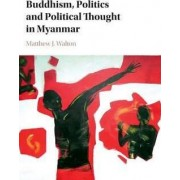 Buddhism, Politics and Political Thought in Myanmar by Matthew J. Walton