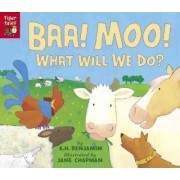Baa! Moo! What Will We Do? by A H Benjamin