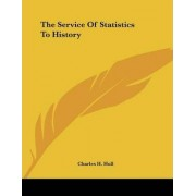The Service of Statistics to History by Charles H Hull