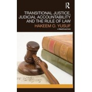 Transitional Justice, Judicial Accountability and the Rule of Law by Hakeem O. Yusuf