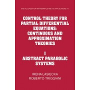 Control Theory for Partial Differential Equations: Volume 1, Abstract Parabolic Systems: v. 1 by Irena Lasiecka