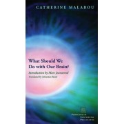 What Should We Do with Our Brain? by Catherine Malabou
