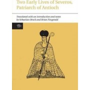 Two Early Lives of Severos, Patriarch of Antioch by Sebastian Brock