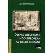Despre subsbstratul indo-european al limbii romane - Lucian Cherata