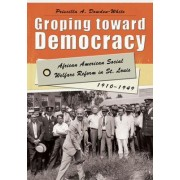 Groping Toward Democracy by Priscilla A. Dowden-White